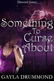 Something to Curse About - Discord Jones, #2 ebook by Gayla Drummond