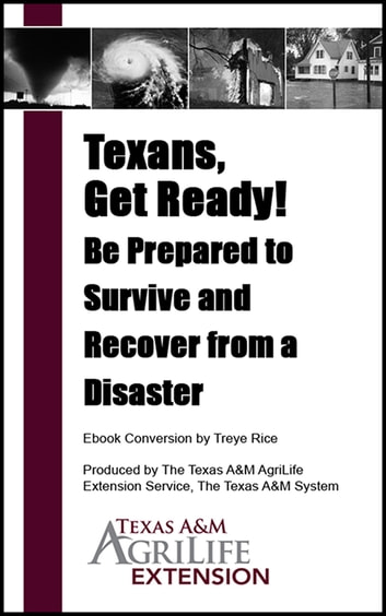Texans, Get Ready! Be Prepared to Survive and Recover from a Disaster ebook by Texas A&M AgriLife Extension Service