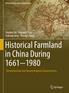 Historical Farmland in China During 1661-1980 - Reconstruction and Spatiotemporal Characteristics ebooks by Xiaobin Jin, Yinkang Zhou, Xuhong Yang,...