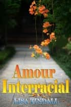 Amour Interracial ebook by Lisa Tindall