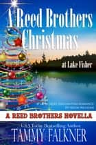 A Reed Brothers Christmas at Lake Fisher ebook by Tammy Falkner