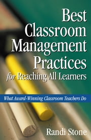 Best Classroom Management Practices for Reaching All Learners - What Award-Winning Classroom Teachers Do ebook by Randi B. Stone