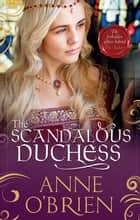 The Scandalous Duchess 電子書 by Anne O'Brien