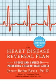 Prevent a Second Heart Attack - 8 Foods, 8 Weeks to Reverse Heart Disease ebook by Annabelle S. Volgman, M.D.,Janet Bond Brill, Ph.D. R.D.