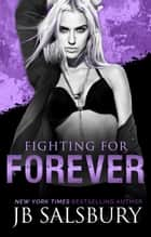 Fighting for Forever ebook by JB Salsbury