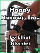 Happy Hucows, Inc. ebook by Elliot Silvestri