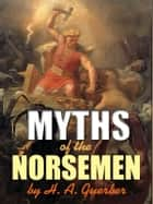 Myths of the Norsemen ebook by H. A. Guerber