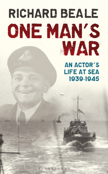 One Man's War - An actor's life at sea 1940–45 ebook by Mr Richard Beale