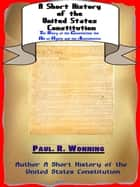 A Short History of the United States Constitution ebook by Paul R. Wonning