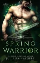 Spring Warrior - Steamy Fantasy Romance ebook by Juliana Haygert