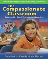 The Compassionate Classroom - Relationship Based Teaching and Learning ebook by Sura Hart,Victoria Kindle Hodson