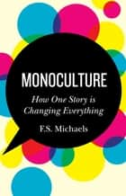 Monoculture - How One Story is Changing Everything ebook by FS Michaels