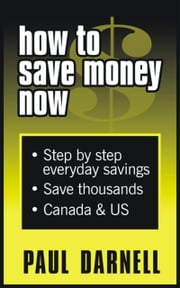 How To Save Money Now ebook by Paul Darnell