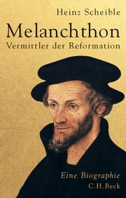 Melanchthon - Vermittler der Reformation ebook by Heinz Scheible