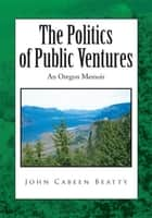 The Politics of Public Ventures ebook by John Cabeen Beatty