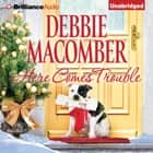 Here Comes Trouble audiobook by Debbie Macomber