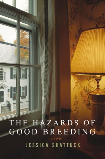 The Hazards of Good Breeding: A Novel ebook by Jessica Shattuck