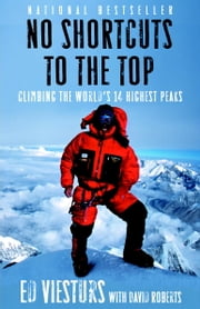 No Shortcuts to the Top - Climbing the World's 14 Highest Peaks ebook by Ed Viesturs, David Roberts