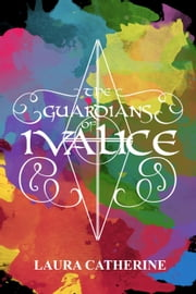 The Guardians of Ivalice - The Guardians of Ivalice, #1 ebook by Laura Catherine