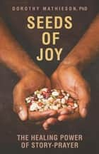 Seeds of Joy ebook by Dorothy Mathieson