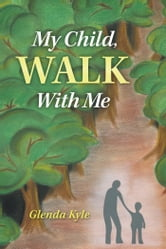 My Child, Walk with Me ebook by Glenda Kyle