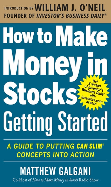 How to Make Money in Stocks Getting Started: A Guide to Putting CAN SLIM Concepts into Action ebook by Matthew Galgani