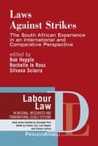 Laws against strikes. The South African Experience in an international and Comparative Perspective - The South African Experience in an international and Comparative Perspective ebook by