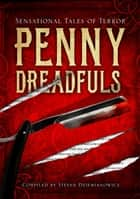 Penny Dreadfuls - Sensational Tales of Terror ebook by Various Authors