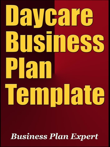 Daycare Business Plan Template (Including 6 Special Bonuses) ebook by Business Plan Expert