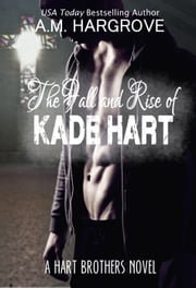 The Fall and Rise of Kade Hart ebook by A.M. Hargrove