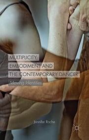 Multiplicity, Embodiment and the Contemporary Dancer - Moving Identities ebook by Dr Jennifer Roche