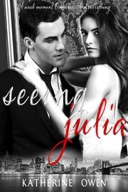 Seeing Julia - A love story ebook by Katherine Owen