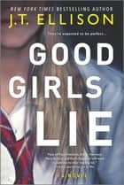 Good Girls Lie - A Novel ebook by