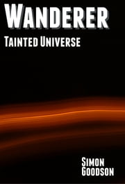 Wanderer: Tainted Universe ebook by Simon Goodson
