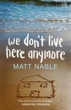We Don't Live Here Anymore ebook by Matt Nable