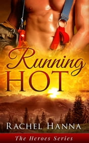 Running Hot - The Heroes Series, #2 ebook by Rachel Hanna