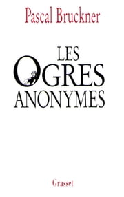 Les ogres anonymes ebook by Pascal Bruckner