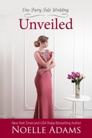 Unveiled - One Fairy Tale Wedding, #3 ebook by Noelle Adams