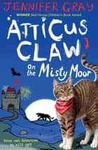 Atticus Claw On the Misty Moor ebook by Jennifer Gray, Mark Ecob