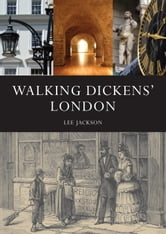 Walking Dickens' London - The Time Traveller's Guide ebook by Lee Jackson