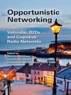Opportunistic Networking - Vehicular, D2D and Cognitive Radio Networks ebook by Nazmul Siddique, Syed Faraz Hasan, Salahuddin Muhammad Salim Zabir