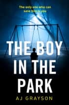 The Boy in the Park: A gripping psychological thriller with a shocking twist ebook by A J Grayson