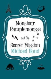 Monsieur Pamplemousse & the Secret Mission ebook by Michael Bond