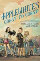 Applewhites Coast to Coast ebook by Stephanie S. Tolan, R. J. Tolan