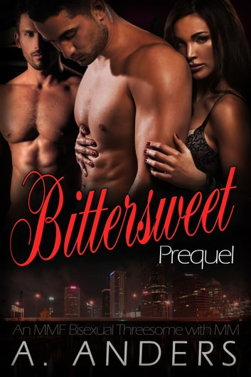 Bittersweet: Prequel - (An MMF Bisexual Threesome with MM) ebook by A. Anders