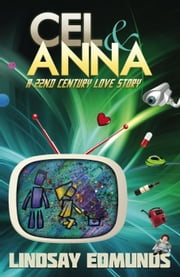Cel & Anna: A 22nd Century Love Story ebook by Lindsay Edmunds