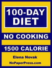 100-Day No-Cooking Diet - 1500 Calorie ebook by Elena Novak