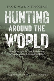 Hunting Around the World - Fair Chase Pursuits from Backcountry Wilderness to the Scottish Highlands ebook by Jack Ward Thomas,Robert Model,Julie Tripp