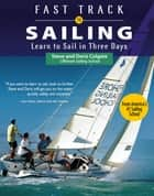 Fast Track to Sailing - Learn to Sail in Three Days ebook by Steve Colgate, Doris Colgate