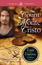 The Count Of Monte Cristo: The Wild And Wanton Edition Volume 3 ebook by Monica Corwin, Alexandre Dumas